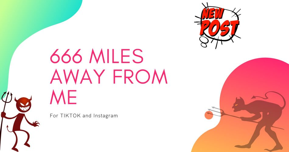 How to do 666 miles away from me on Tiktok and Instagram